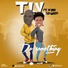 T.I.V - Do Something (Ft. Kenny Kore & So Good)