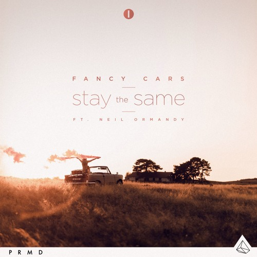 Fancy Cars - Stay The Same ft. Neil Ormandy