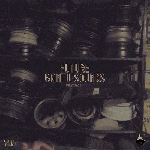 Future Bantu Sounds Volume 1