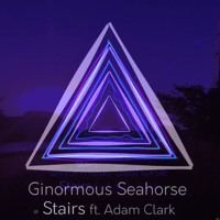 Ginormous Seahorse - Stairs (Ft. Adam Clark)