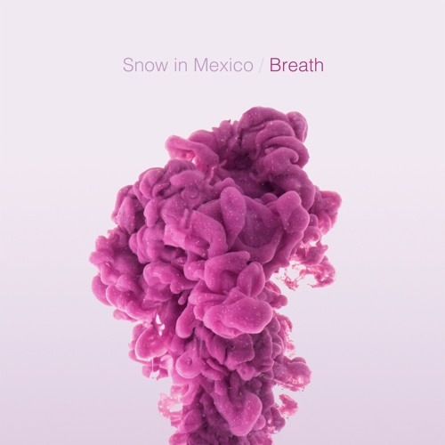 Snow In Mexico - Breath