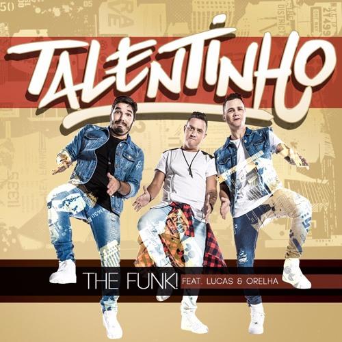 The Funk! Feat. Lucas E Orelha - Talentinho