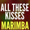 All These Kisses Marimba Ringtone - Tammy Rivera