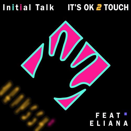Initial Talk - It's OK 2 Touch (Feat. Eliana)