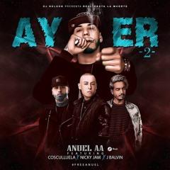 Ayer 2 - Anuel AA Feat. J Balvin, Nicky Jam y Cosculluela (Adj Remix)