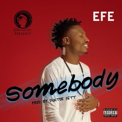 Somebody By Efe (Prod. By Duktor Sett)