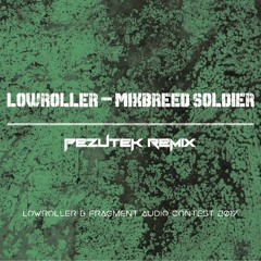 Lowroller - Mixbreed Soldier (Pezutek Remix)