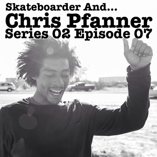Skateboarder And... Chris Pfanner