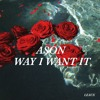 ASON - WAY I WANT IT