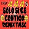 Solo Si Es Contigo (Remix By TMSC) Sin Copyright