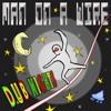 Man On A Wire - Dub Good