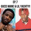 Ep. 7: Gucci Mane & Lil Yachty