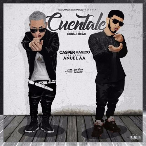 Casper Magico Ft Anuel Aa - Cuentale Song