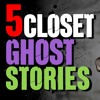 Episode 224 - 5 REAL Haunted Closet Ghost Stories.mp3