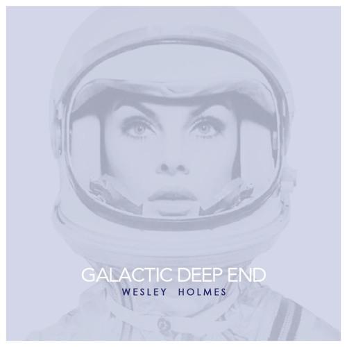 WESLEY HOLMES // GALACTIC DEEP END