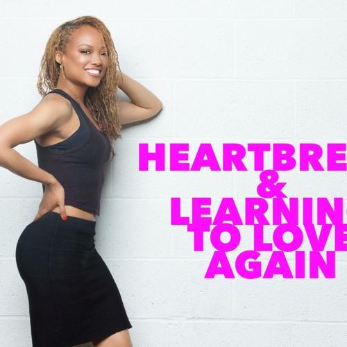 Heartbreak & Learning To Love Again