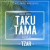 TZAR  - TAKU TAMA Cover - Taokia bros