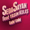 Seda Sayan feat. Yasin Keleş - Tabi Tabi