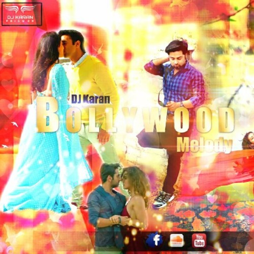 BOLLYWOOD MELODY 2017 - DJ KARAN 2017 REMIX by DjKaran