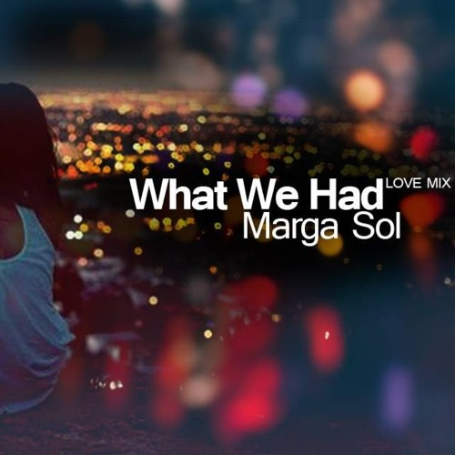 What We Had - Marga Sol (Single Release)