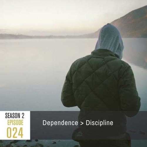 Season 2 Episode 24: Dependence > Discipline