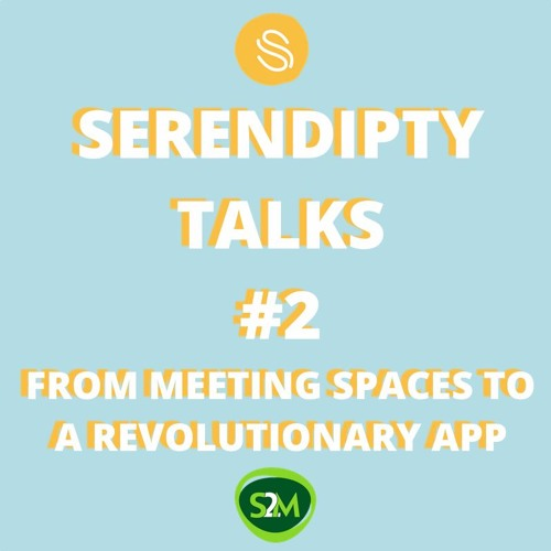 Serendipity Talks #2 - From meeting spaces to a revolutionary apps