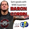 Sam's Interview with WWE's Baron Corbin 6-15-17