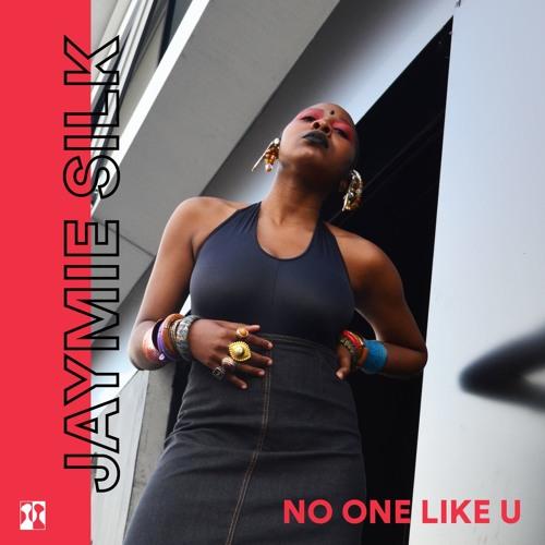 Jaymie Silk /// No One Like U
