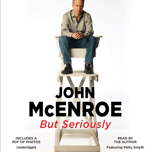 BUT SERIOUSLY, written and read by John McEnroe and Featuring Patty Smyth - Audiobook Clip
