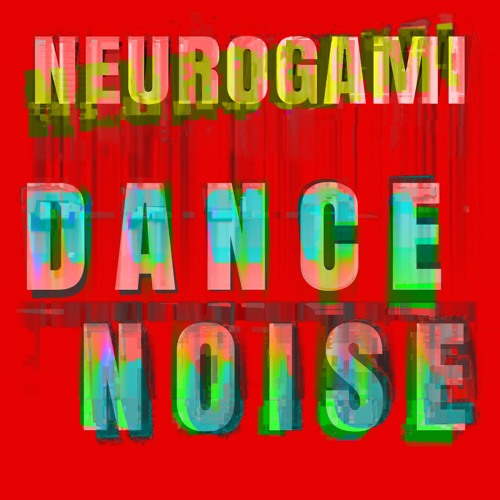 Dance Noise - The 2nd album from Neurogami