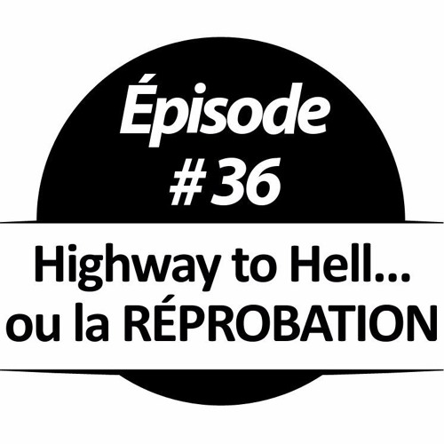 036 - Highway to Hell... ou la RÉPROBATION
