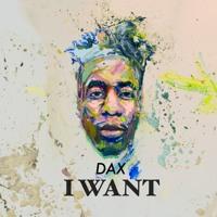 "DAX- ""I Want"" (Prod. by: StunnahBeatz)"