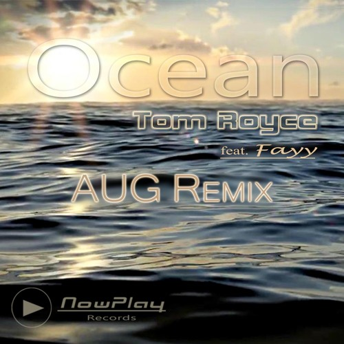 Tom Royce feat. Fayy - Ocean - AUG Remix(excerpt) - OUT NOW