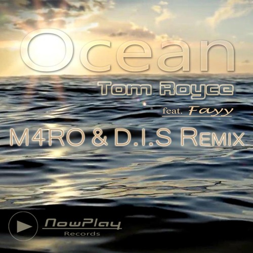 Tom Royce feat. Fayy - Ocean - M4RO & D.I.S Remix(excerpt) - OUT NOW