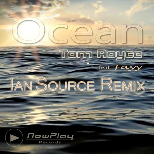 Tom Royce feat. Fayy - Ocean - Ian Source Remix(excerpt) - OUT NOW