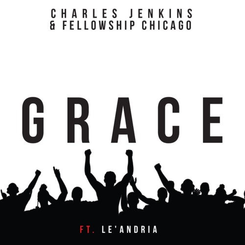 Grace By Charles Jenkins & Fellowship Chicago (feat. Le'Andria)