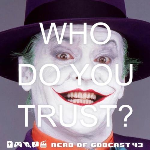 Episode 43//Who Do You Trust?
