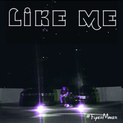 Like Me (prod. Taylor King)