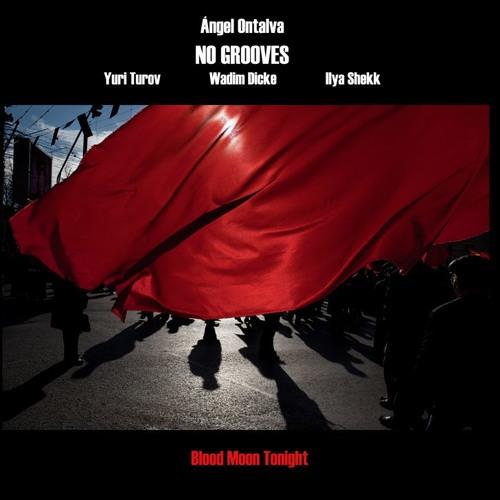 Ángel Ontalva & No Grooves - Blood Moon Tonight