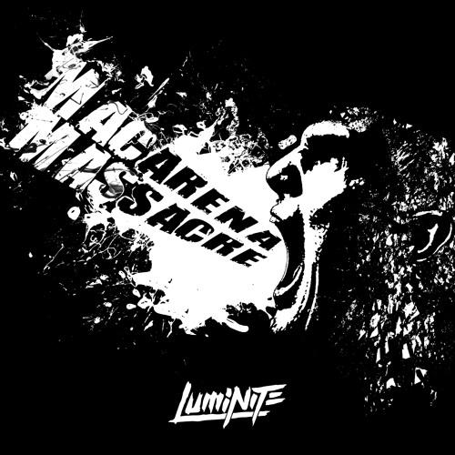 Luminite - Macarena Massacre