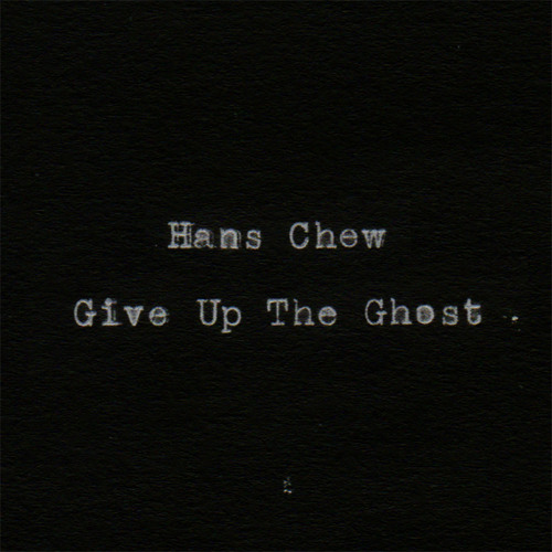 Hans Chew - Give Up The Ghost