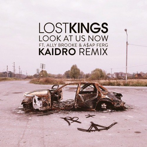 Lost Kings - Look At Us Now (feat. Ally Brooke & A$AP Ferg)[Kaidro Remix]