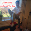 You Saved The Day - Die Überste ft. Anton Iver