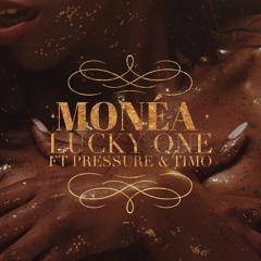 Monéa - Lucky One Ft. Pressure Busspipe X Timo Of R.City produced x Nova Elite Audio