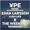 Zara Larsson - Lush Life x The Weekend - Reminder (Ype remix)
