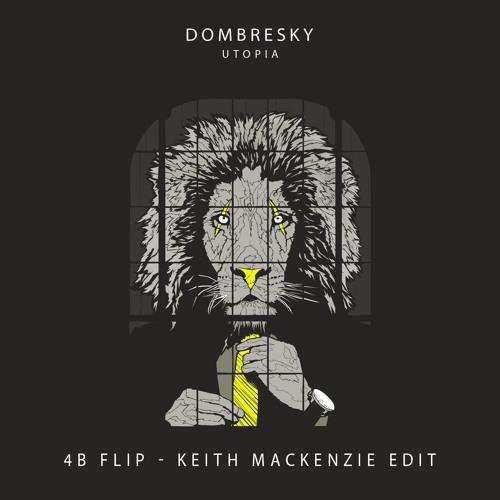 Dombresky - Utopia (4B Remix x Keith MacKenzie Edit) FREE D/L!