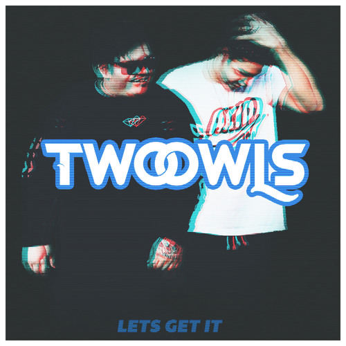TWO OWLS - Lets Get It 🦉🦉 - TWO OWLS