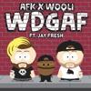 AFK X Wooli - WDGAF Ft Jay Fresh