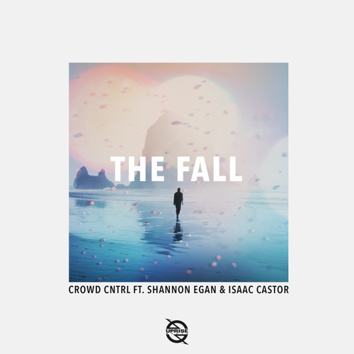Crowd Cntrl - The Fall (feat. Shannon Egan & Isaac Castor)