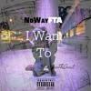 NoWayFTA - I Want To [ Prod. LowTheGreat ]